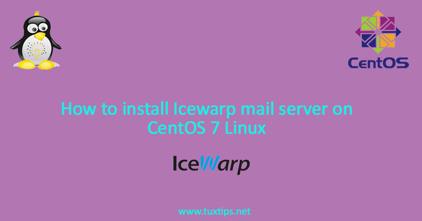 How to install Icewarp mail server on CentOS 7 Linux