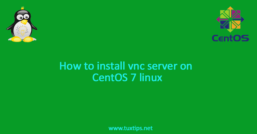 How to install vnc server on CentOS 7 linux
